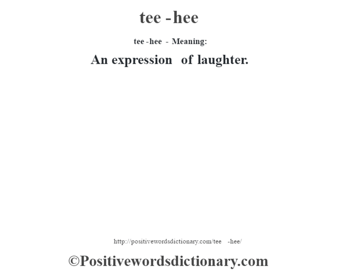 tee-hee - Meaning: An expression of laughter.