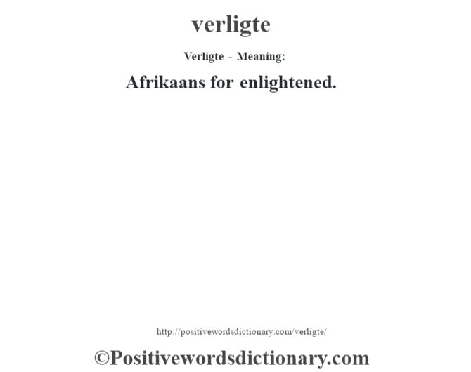 Verligte - Meaning:Afrikaans for enlightened.