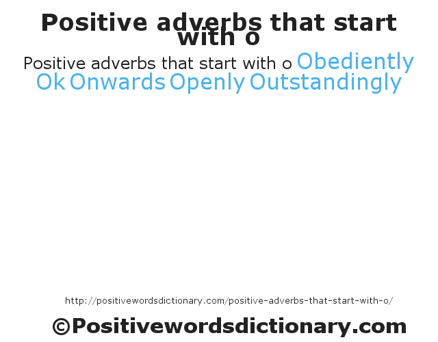 Positive adverbs that start with oObediently Ok Onwards Openly Outstandingly