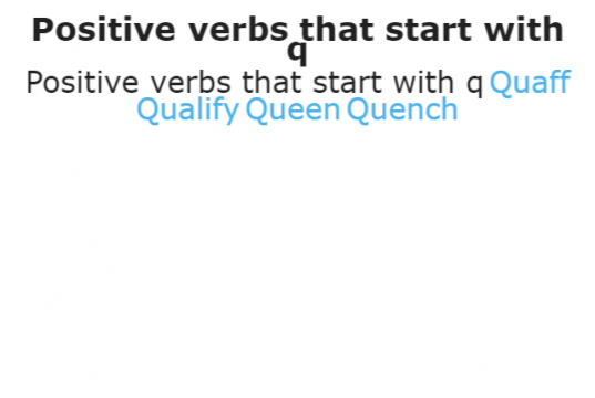 Positive verbs that start with q Quaff Qualify Queen Quench