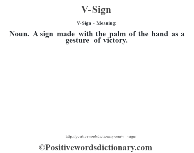 V-Sign - Meaning: Noun. A sign made with the palm of the hand as a gesture of victory.