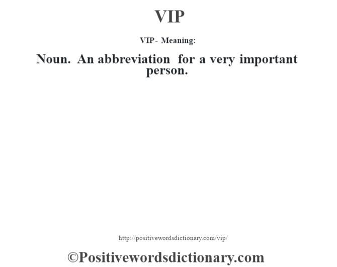 VIP - Meaning: Noun. An abbreviation for a very important person.