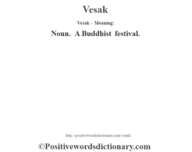Vesak - Meaning: Noun. A Buddhist festival.
