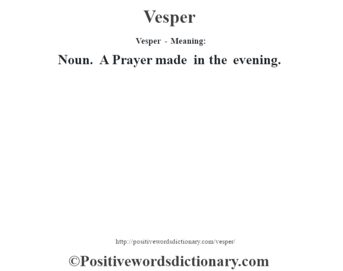 Vesper - Meaning: Noun. A Prayer made in the evening.