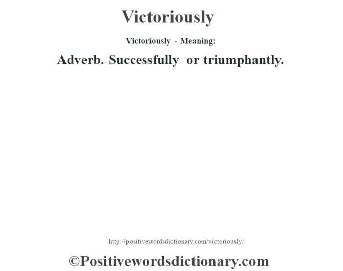 Victoriously - Meaning: Adverb. Successfully or triumphantly.