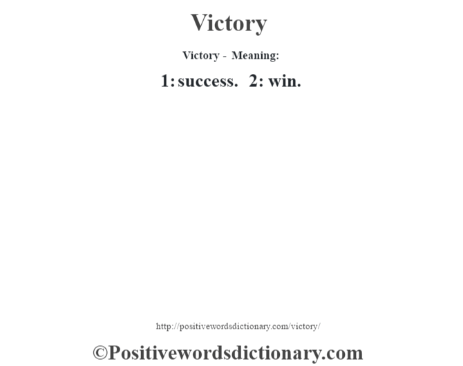 Victory - Meaning: 1: success. 2: win.