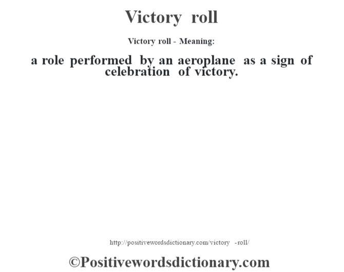 Victory roll - Meaning: a role performed by an aeroplane as a sign of celebration of victory.