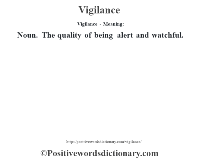 Vigilance - Meaning: Noun. The quality of being alert and watchful.
