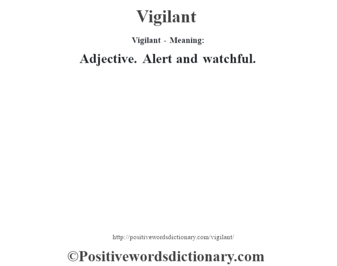 Vigilant - Meaning: Adjective. Alert and watchful.