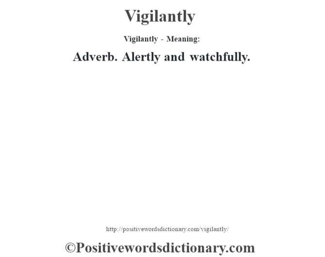 Vigilantly - Meaning: Adverb. Alertly and watchfully.