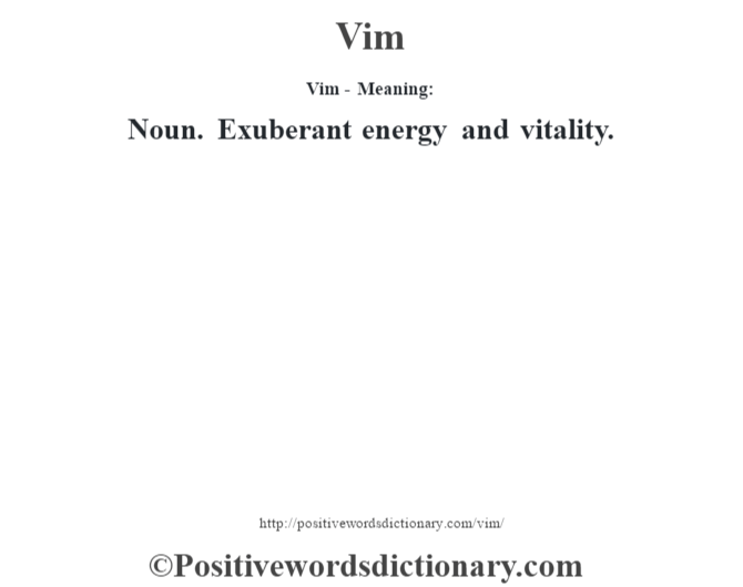 Vim - Meaning: Noun. Exuberant energy and vitality.