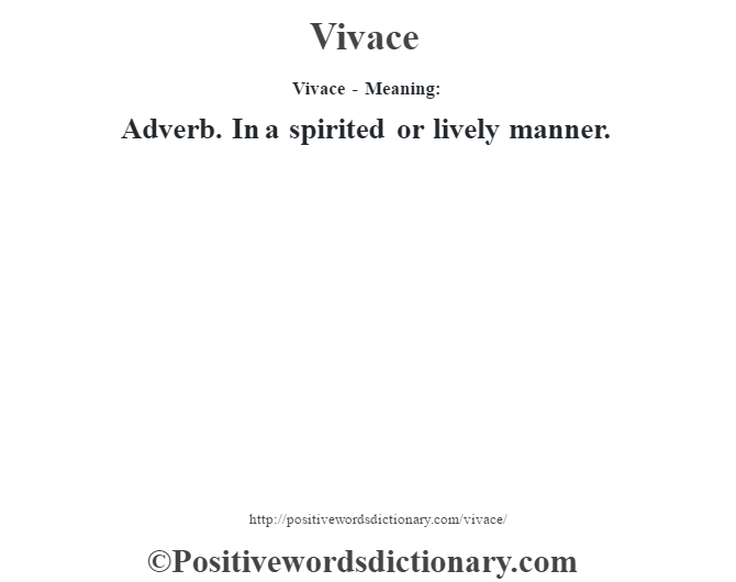 Vivace - Meaning: Adverb. In a spirited or lively manner.