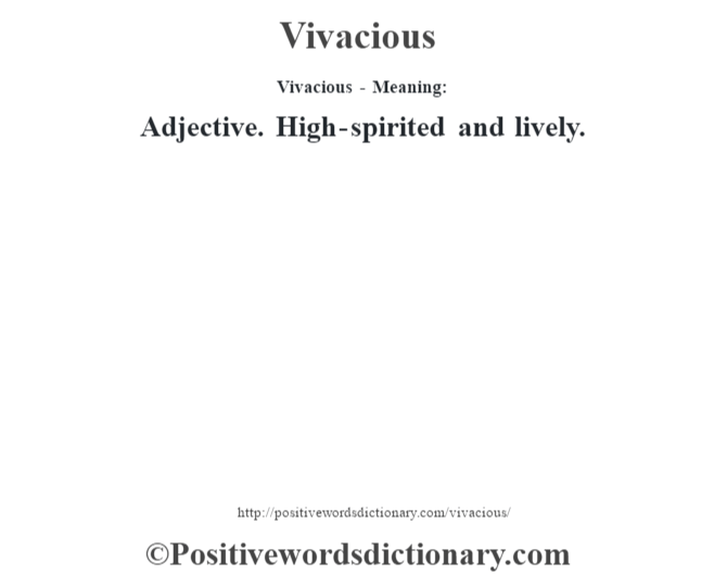 Vivacious - Meaning: Adjective. High-spirited and lively.