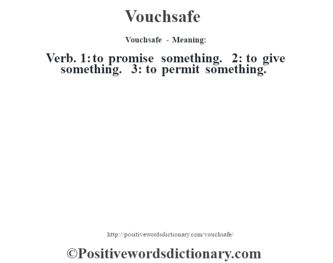 Vouchsafe - Meaning: Verb. 1: to promise something. 2: to give something. 3: to permit something.
