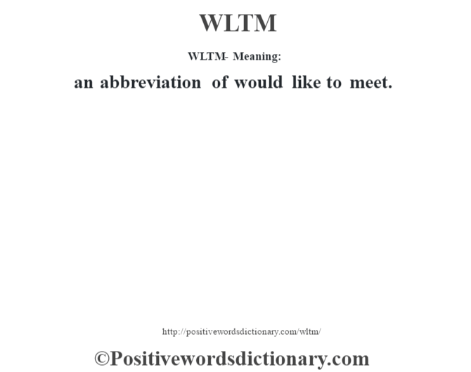 WLTM - Meaning: an abbreviation of would like to meet.