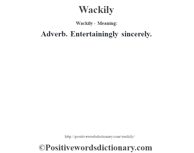 Wackily - Meaning: Adverb. Entertainingly sincerely.