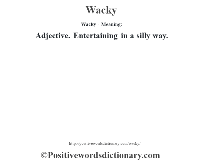 Wacky - Meaning: Adjective. Entertaining in a silly way.