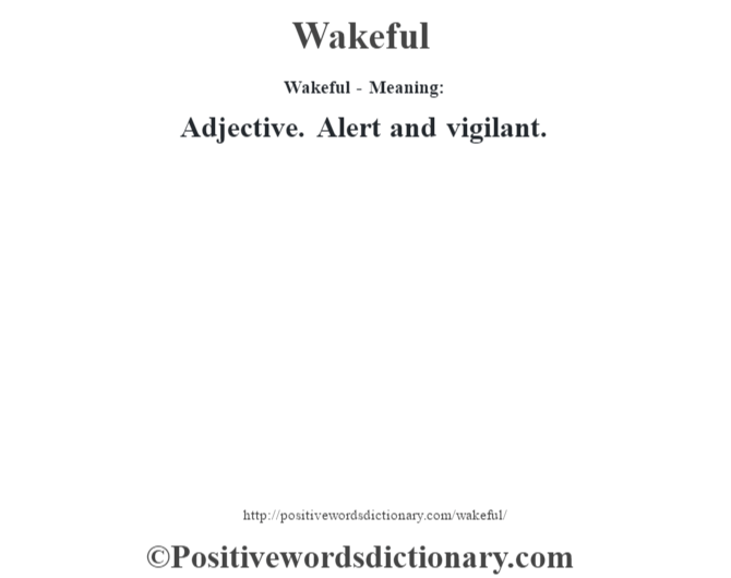 Wakeful - Meaning: Adjective. Alert and vigilant.