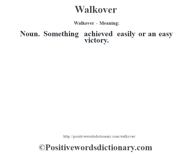 Walkover - Meaning: Noun. Something achieved easily or an easy victory.