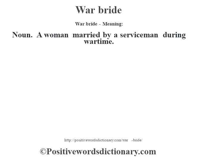 War bride - Meaning: Noun. A woman married by a serviceman during wartime.