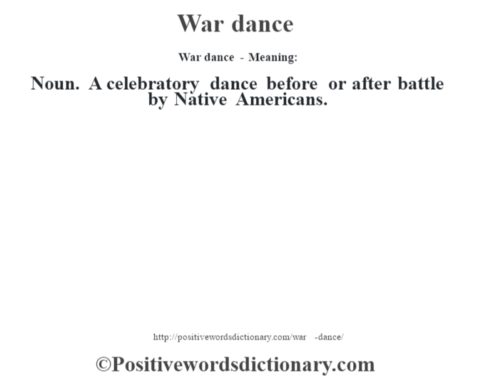 War dance - Meaning: Noun. A celebratory dance before or after battle by Native Americans.