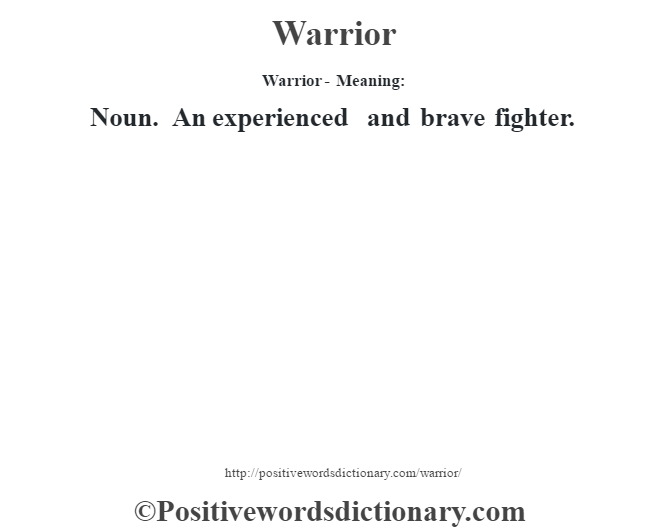 Warrior - Meaning: Noun. An experienced and brave fighter.