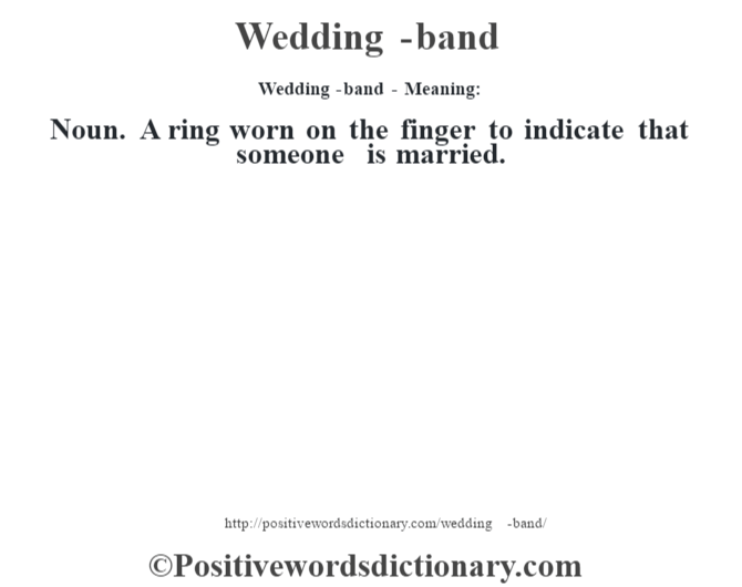 Wedding-band - Meaning: Noun. A ring worn on the finger to indicate that someone is married.