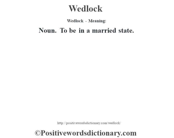 Wedlock - Meaning: Noun. To be in a married state.