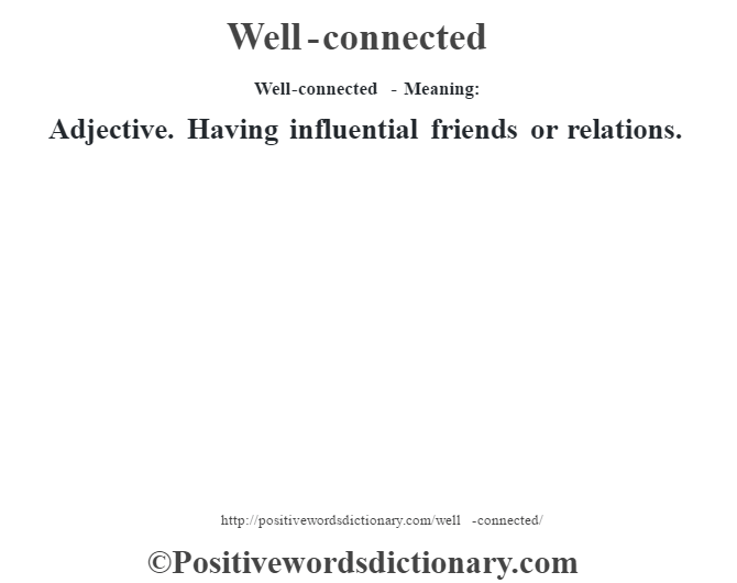 Well-connected - Meaning: Adjective. Having influential friends or relations.