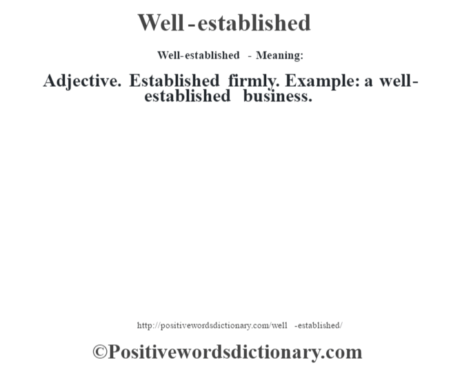 Well-established - Meaning: Adjective. Established firmly. Example: a well-established business.
