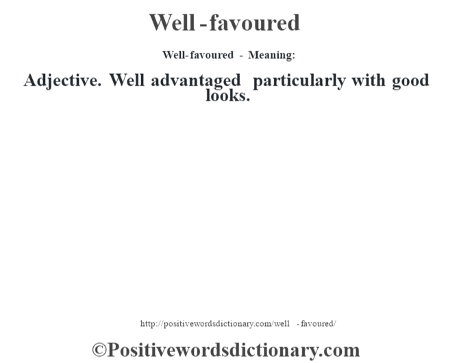Well-favoured - Meaning: Adjective. Well advantaged particularly with good looks.