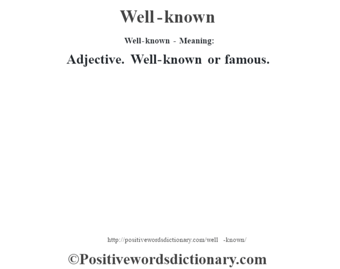 Well-known - Meaning: Adjective. Well-known or famous.