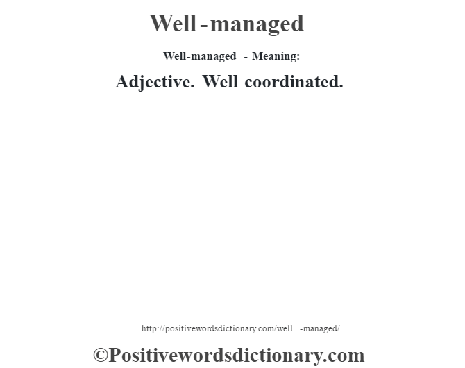 Well-managed - Meaning: Adjective. Well coordinated.