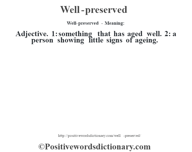 Well-preserved - Meaning: Adjective. 1: something that has aged well. 2: a person showing little signs of ageing.