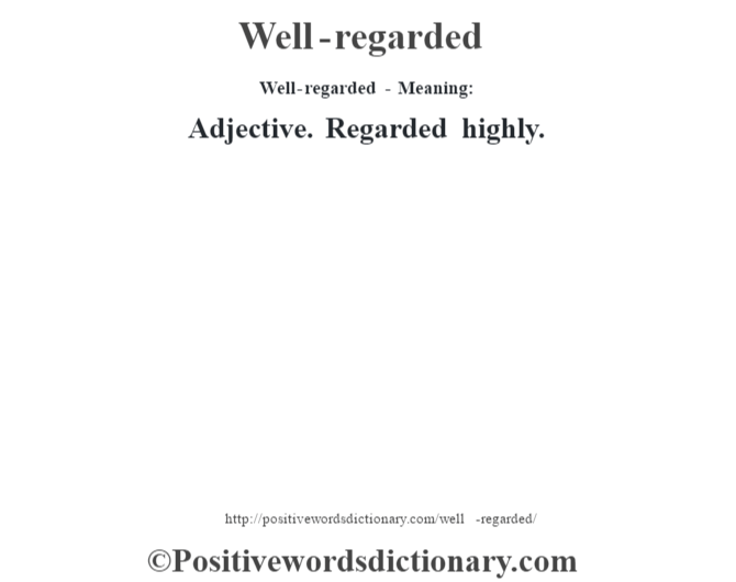 Well-regarded - Meaning: Adjective. Regarded highly.