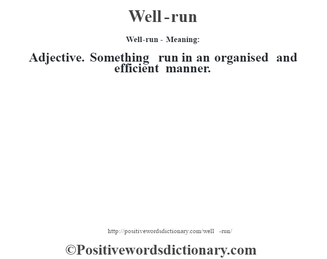 Well-run - Meaning: Adjective. Something run in an organised and efficient manner.