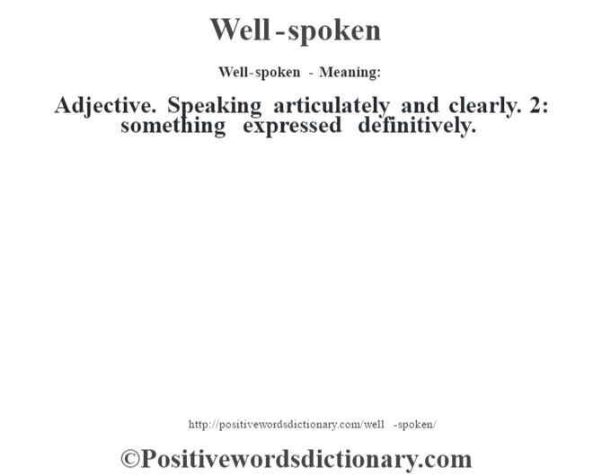 Well-spoken - Meaning: Adjective. Speaking articulately and clearly. 2: something expressed definitively.