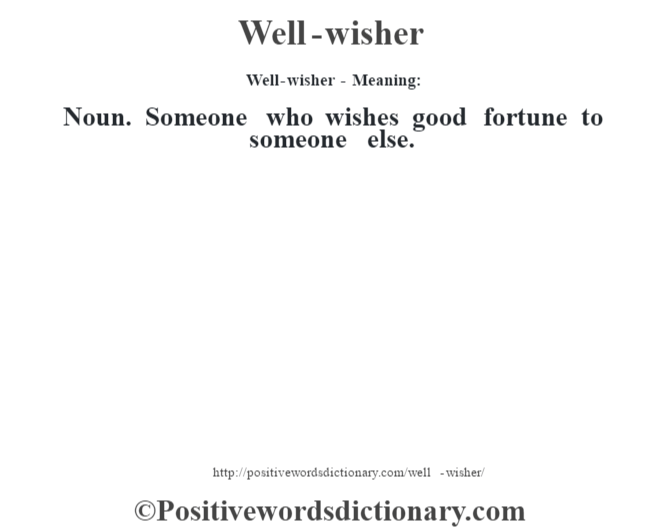 Well-wisher - Meaning: Noun. Someone who wishes good fortune to someone else.