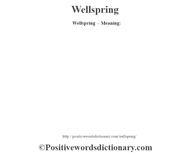 Wellspring - Meaning: Noun. A good source of something. Example: a wellspring of entertainment.