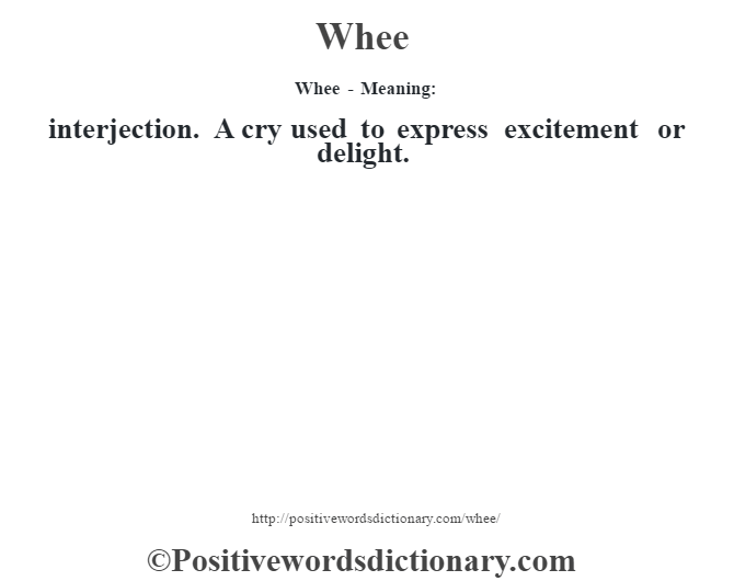 Whee - Meaning: interjection. A cry used to express excitement or delight.