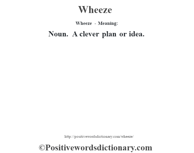 Wheeze - Meaning: Noun. A clever plan or idea.