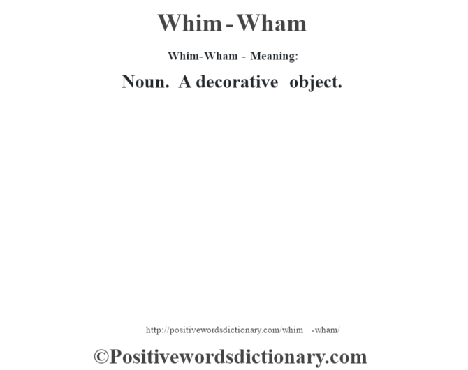 Whim-Wham - Meaning: Noun. A decorative object.