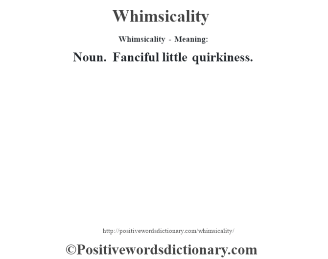 Whimsicality - Meaning: Noun. Fanciful little quirkiness.