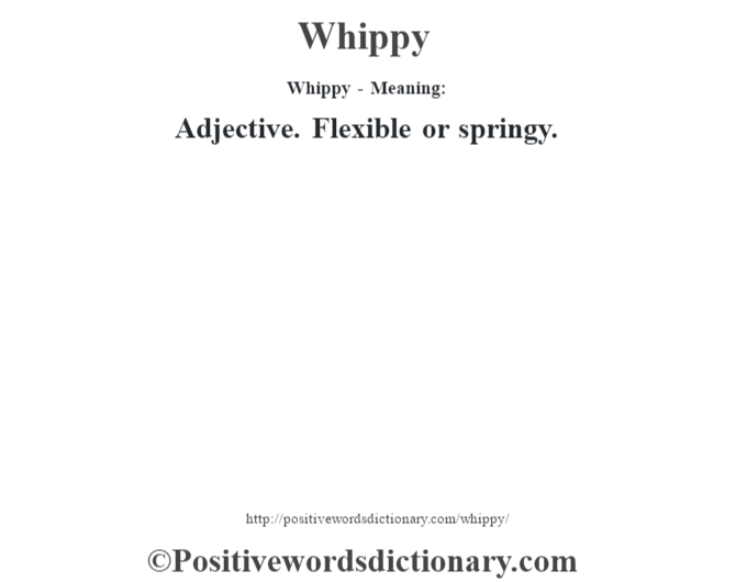 Whippy - Meaning: Adjective. Flexible or springy.