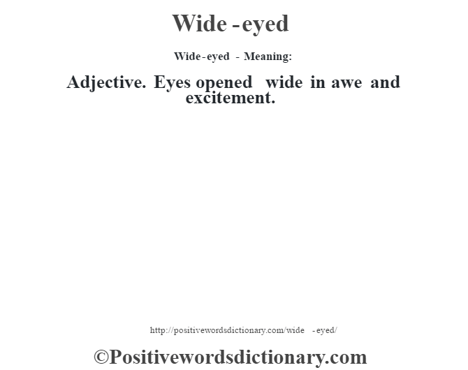 Wide-eyed - Meaning: Adjective. Eyes opened wide in awe and excitement.