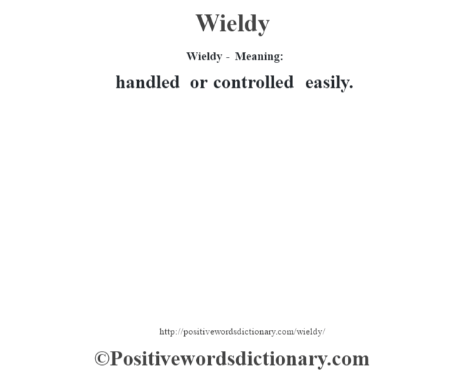 Wieldy - Meaning: handled or controlled easily.