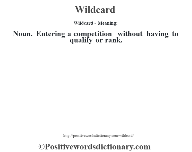 Wildcard - Meaning: Noun. Entering a competition without having to qualify or rank.