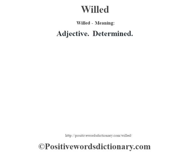 Willed - Meaning: Adjective. Determined.