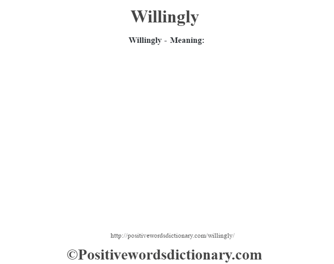 Willingly - Meaning: Adverb. Enthusiastically or eagerly.