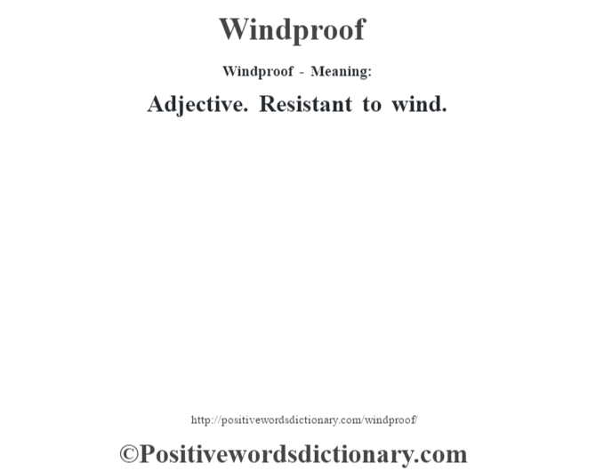 Windproof - Meaning: Adjective. Resistant to wind.